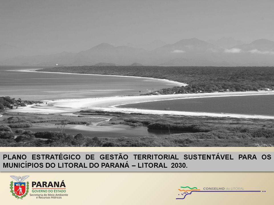 PLANO ESTRATÉGICO DE GESTÃO TERRITORIAL SUSTENTÁVEL PARA OS MUNICÍPIOS DO LITORAL DO PARANÁ – LITORAL 2030.