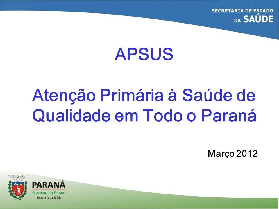 Março 2012 APSUS Atenção Primária à Saúde de Qualidade em Todo o Paraná