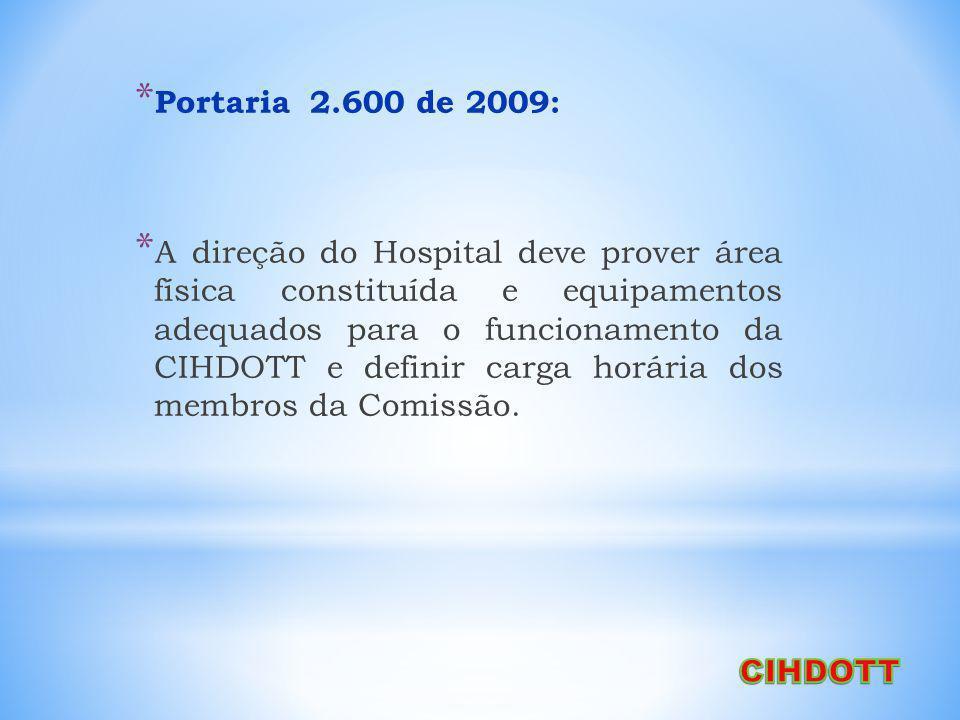 * Portaria 2.600 de 2009: * A direção do Hospital deve prover área física constituída e equipamentos adequados para o funcionamento da CIHDOTT e definir carga horária dos membros da Comissão.