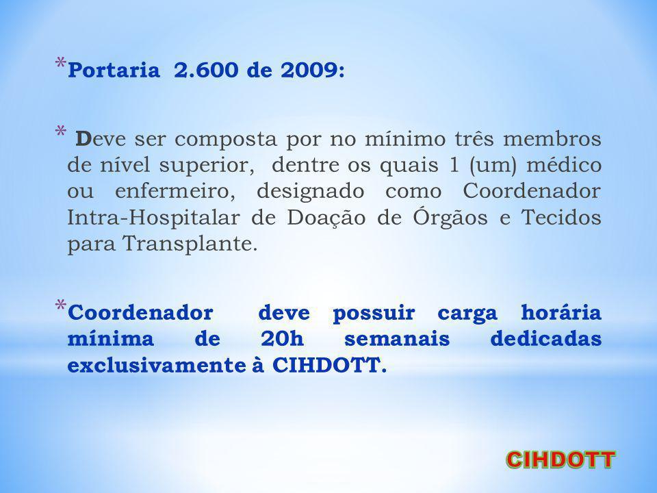 * Portaria 2.600 de 2009: * D eve ser composta por no mínimo três membros de nível superior, dentre os quais 1 (um) médico ou enfermeiro, designado como Coordenador Intra-Hospitalar de Doação de Órgãos e Tecidos para Transplante.