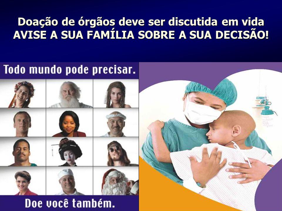20 Doação de órgãos deve ser discutida em vida AVISE A SUA FAMÍLIA SOBRE A SUA DECISÃO!