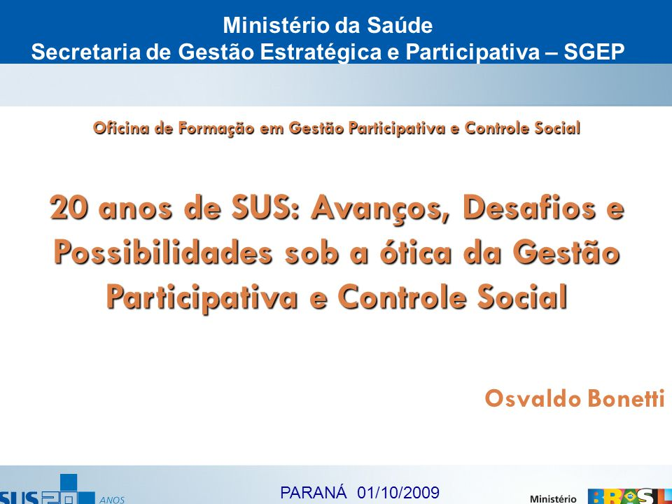 Oficina de Formação em Gestão Participativa e Controle Social 20 anos de SUS: Avanços, Desafios e Possibilidades sob a ótica da Gestão Participativa e