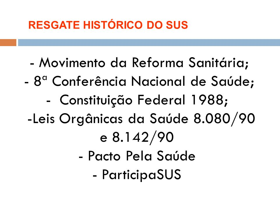 - Movimento da Reforma Sanitária; - 8ª Conferência Nacional de Saúde; - Constituição Federal 1988; -Leis Orgânicas da Saúde 8.080/90 e 8.142/90 - Pact