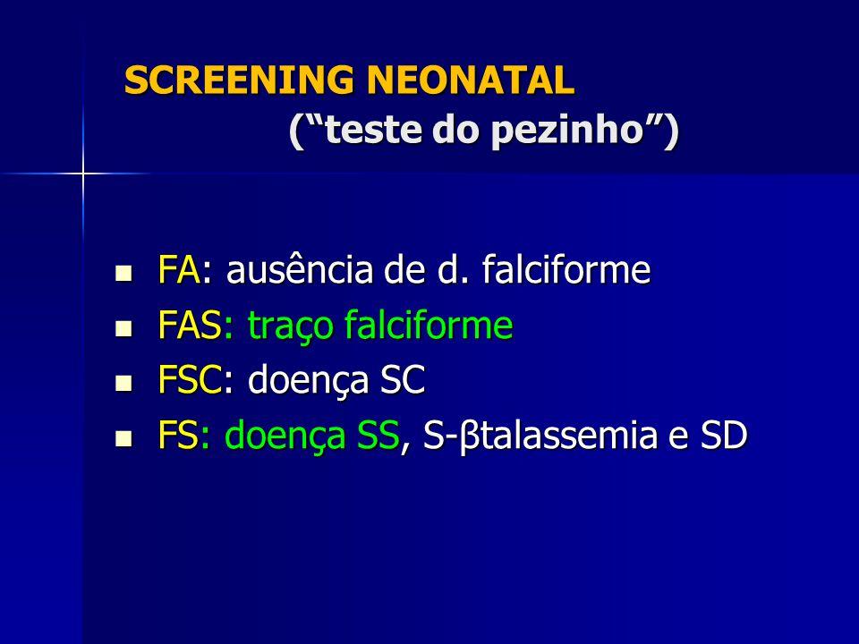 SCREENING NEONATAL (teste do pezinho) SCREENING NEONATAL (teste do pezinho) FA: ausência de d. falciforme FA: ausência de d. falciforme FAS: traço fal