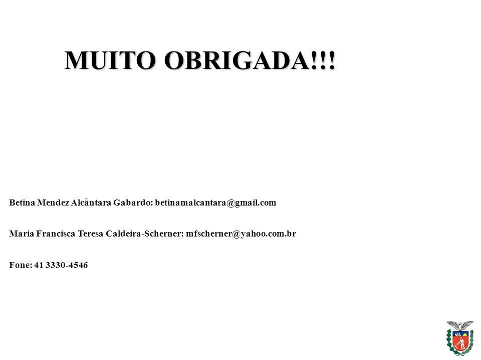 MUITO OBRIGADA!!! Betina Mendez Alcântara Gabardo: betinamalcantara@gmail.com Maria Francisca Teresa Caldeira-Scherner: mfscherner@yahoo.com.br Fone: