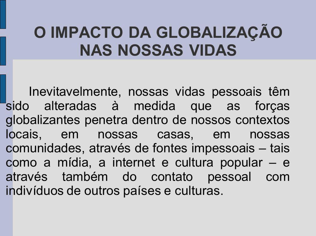 GLOBALIZAÇÃO e RISCO Entretanto, por ser a globalização um processo aberto e eternamente contraditório, ela produz resultados que são difíceis de prever e controlar.