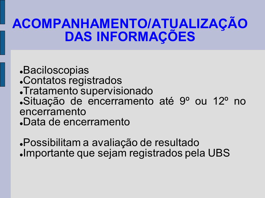 ACOMPANHAMENTO/ATUALIZAÇÃO DAS INFORMAÇÕES Baciloscopias Contatos registrados Tratamento supervisionado Situação de encerramento até 9º ou 12º no ence