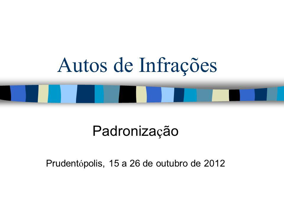 Autos de Infrações Padroniza ç ão Prudent ó polis, 15 a 26 de outubro de 2012