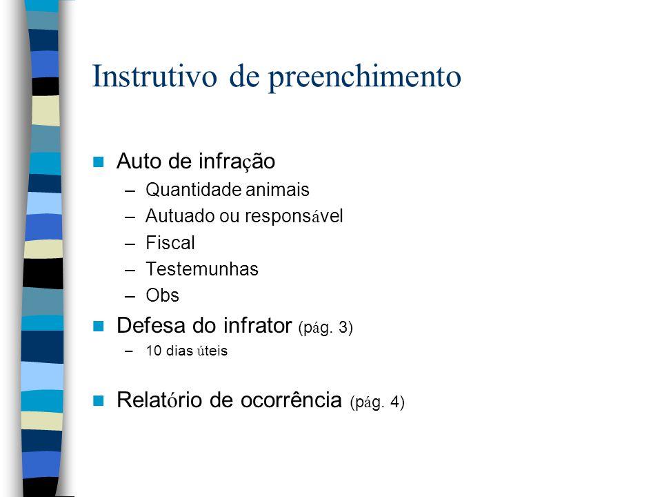 Instrutivo de preenchimento Auto de infra ç ão –Quantidade animais –Autuado ou respons á vel –Fiscal –Testemunhas –Obs Defesa do infrator (p á g. 3) –