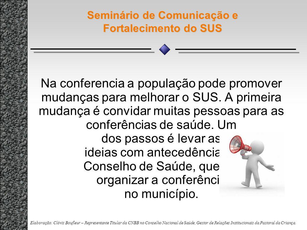 Seminário de Comunicação e Fortalecimento do SUS Na conferencia a população pode promover mudanças para melhorar o SUS. A primeira mudança é convidar