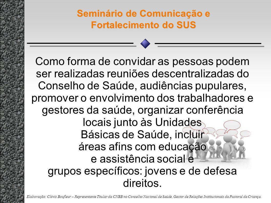 Seminário de Comunicação e Fortalecimento do SUS Como forma de convidar as pessoas podem ser realizadas reuniões descentralizadas do Conselho de Saúde