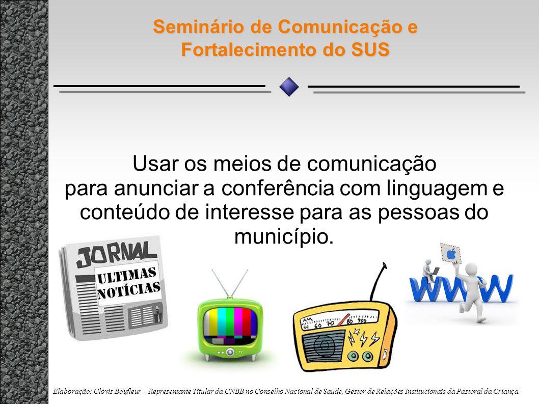 Seminário de Comunicação e Fortalecimento do SUS Usar os meios de comunicação para anunciar a conferência com linguagem e conteúdo de interesse para a