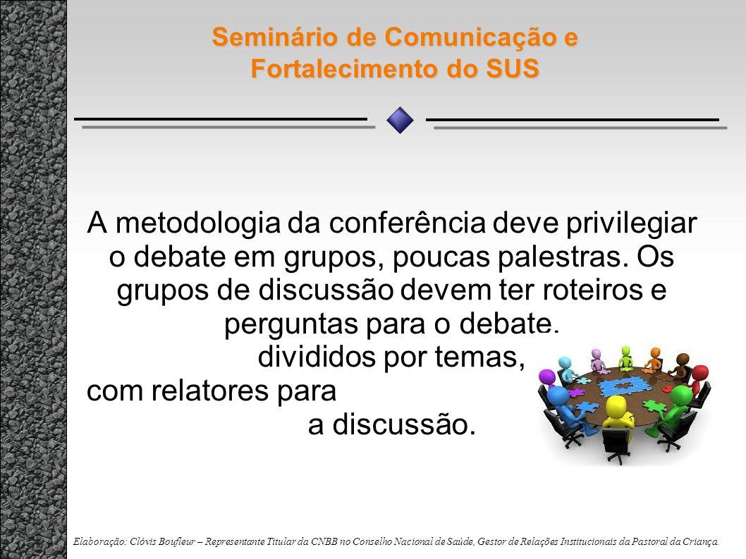 Seminário de Comunicação e Fortalecimento do SUS A metodologia da conferência deve privilegiar o debate em grupos, poucas palestras. Os grupos de disc
