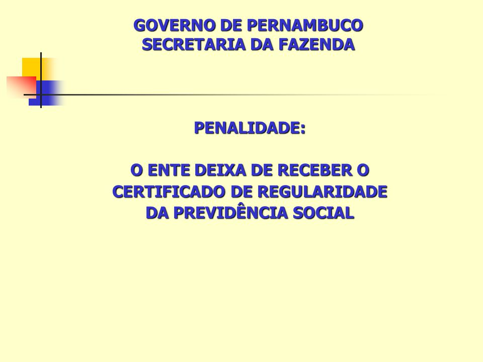 PENALIDADE: O ENTE DEIXA DE RECEBER O CERTIFICADO DE REGULARIDADE DA PREVIDÊNCIA SOCIAL GOVERNO DE PERNAMBUCO SECRETARIA DA FAZENDA
