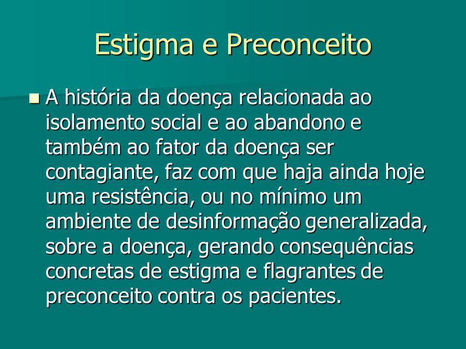Estigma e Preconceito A história da doença relacionada ao isolamento social e ao abandono e também ao fator da doença ser contagiante, faz com que haj
