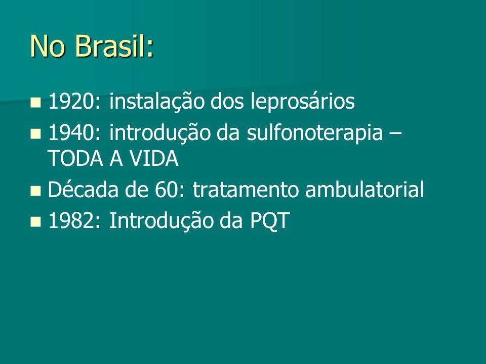 No Brasil: 1920: instalação dos leprosários 1940: introdução da sulfonoterapia – TODA A VIDA Década de 60: tratamento ambulatorial 1982: Introdução da