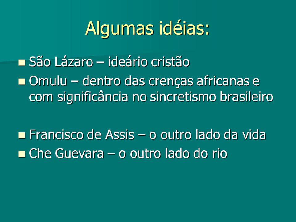 Algumas idéias: São Lázaro – ideário cristão São Lázaro – ideário cristão Omulu – dentro das crenças africanas e com significância no sincretismo bras