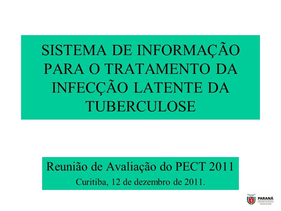 SISTEMA DE INFORMAÇÃO PARA O TRATAMENTO DA INFECÇÃO LATENTE DA TUBERCULOSE Reunião de Avaliação do PECT 2011 Curitiba, 12 de dezembro de 2011.