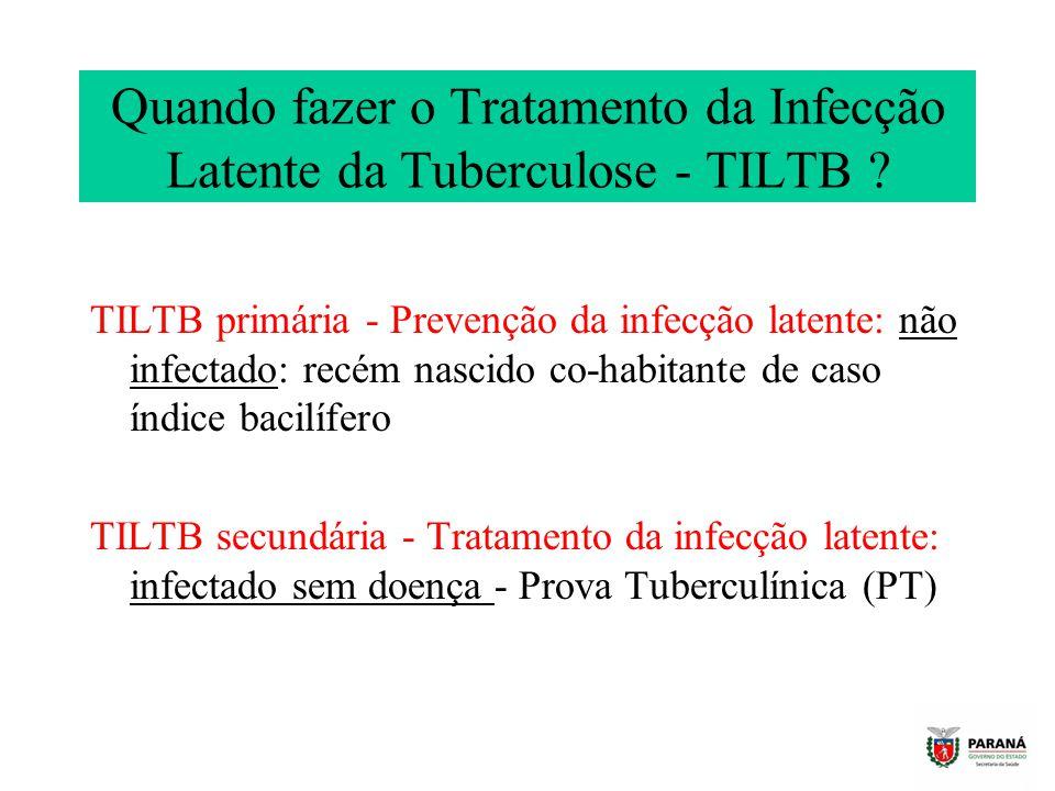 Quando fazer o Tratamento da Infecção Latente da Tuberculose - TILTB ? TILTB primária - Prevenção da infecção latente: não infectado: recém nascido co
