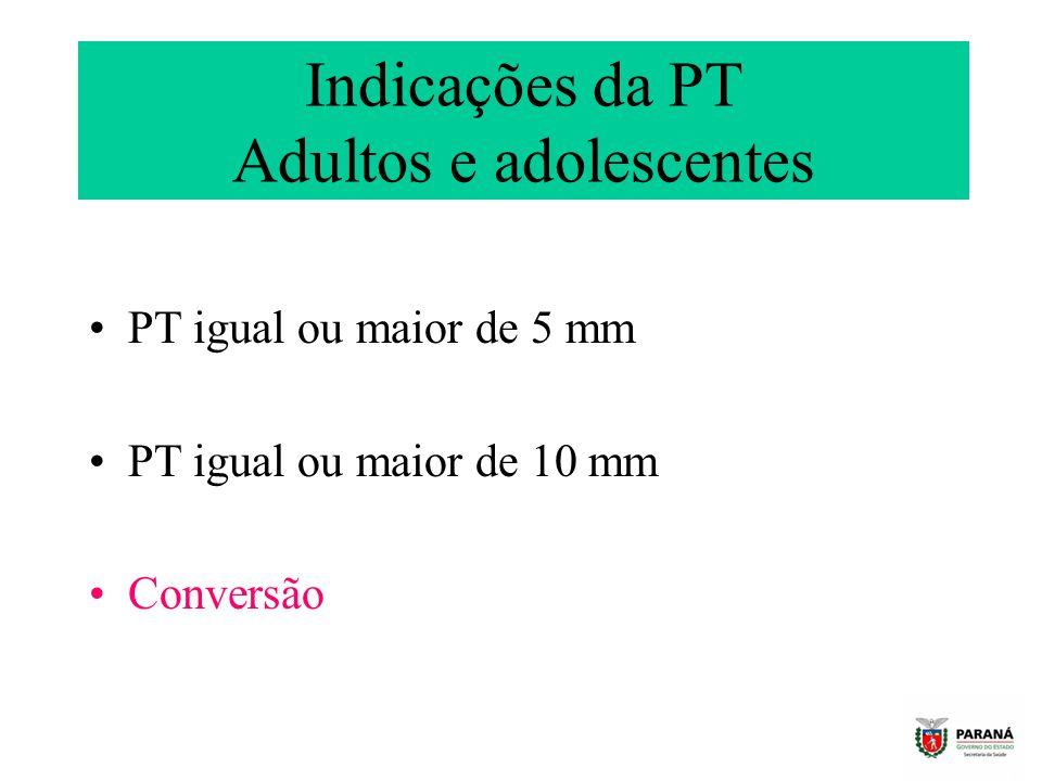 Indicações da PT Adultos e adolescentes PT igual ou maior de 5 mm PT igual ou maior de 10 mm Conversão