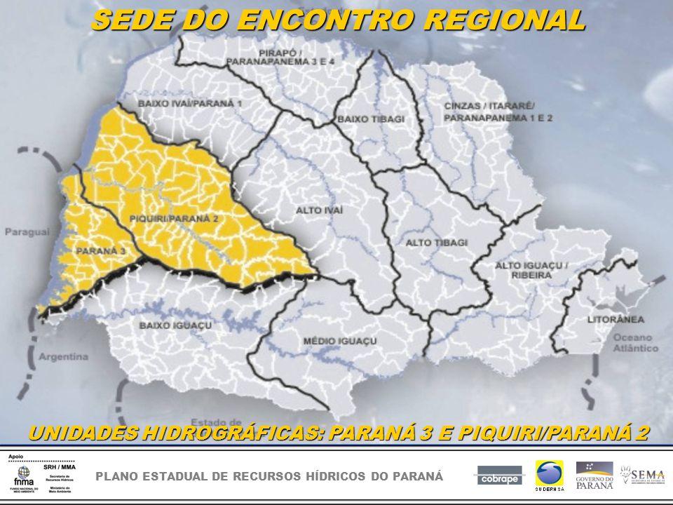 PLANO ESTADUAL DE RECURSOS HÍDRICOS DO PARANÁ SEDE DO ENCONTRO REGIONAL UNIDADES HIDROGRÁFICAS: PARANÁ 3 E PIQUIRI/PARANÁ 2