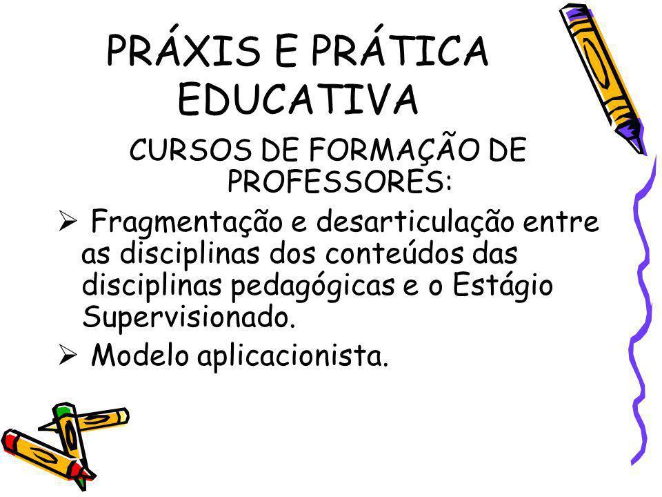PRÁXIS E PRÁTICA EDUCATIVA CURSOS DE FORMAÇÃO DE PROFESSORES: Fragmentação e desarticulação entre as disciplinas dos conteúdos das disciplinas pedagóg