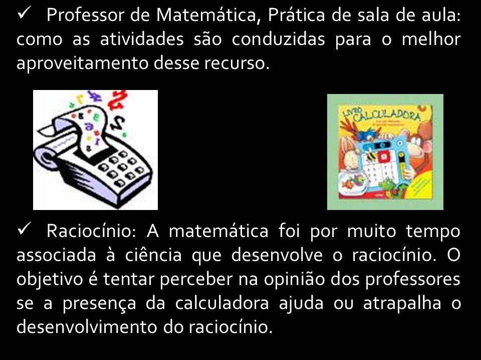 Professor de Matemática, Prática de sala de aula: como as atividades são conduzidas para o melhor aproveitamento desse recurso. Raciocínio: A matemáti