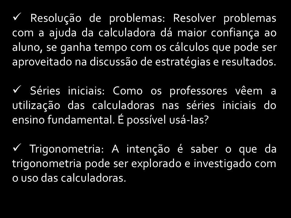 Resolução de problemas: Resolver problemas com a ajuda da calculadora dá maior confiança ao aluno, se ganha tempo com os cálculos que pode ser aprovei