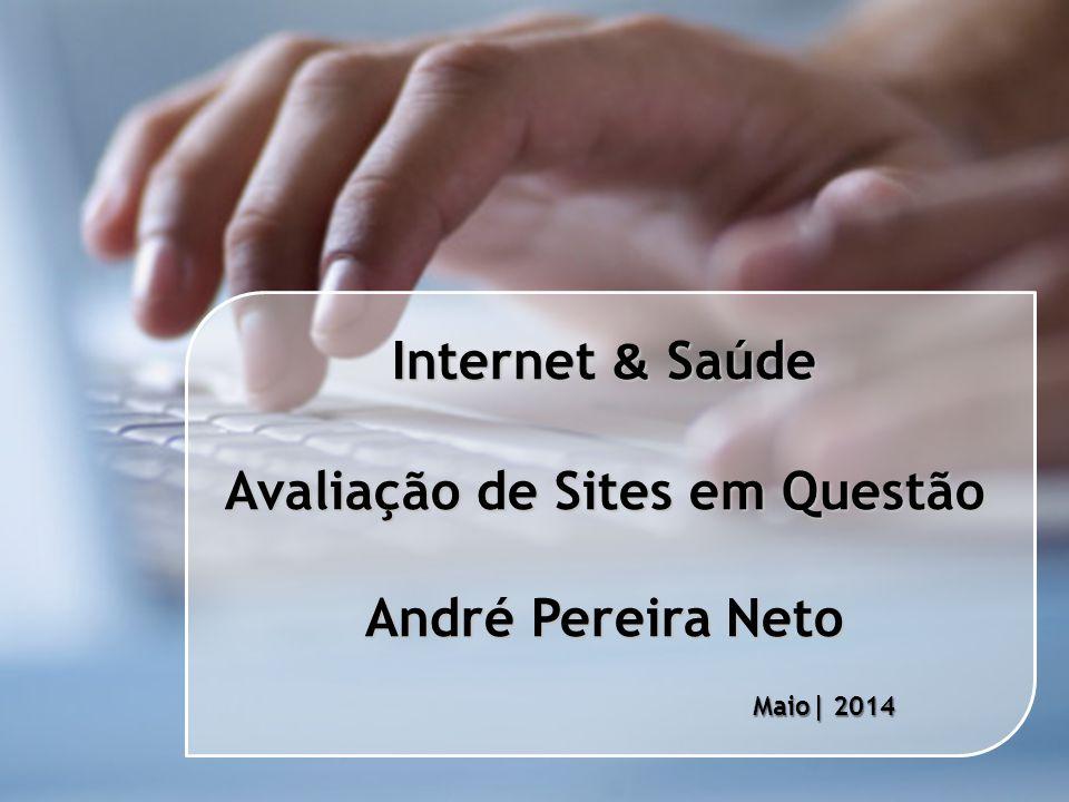 Internet & Saúde Avaliação de Sites em Questão André Pereira Neto Maio| 2014