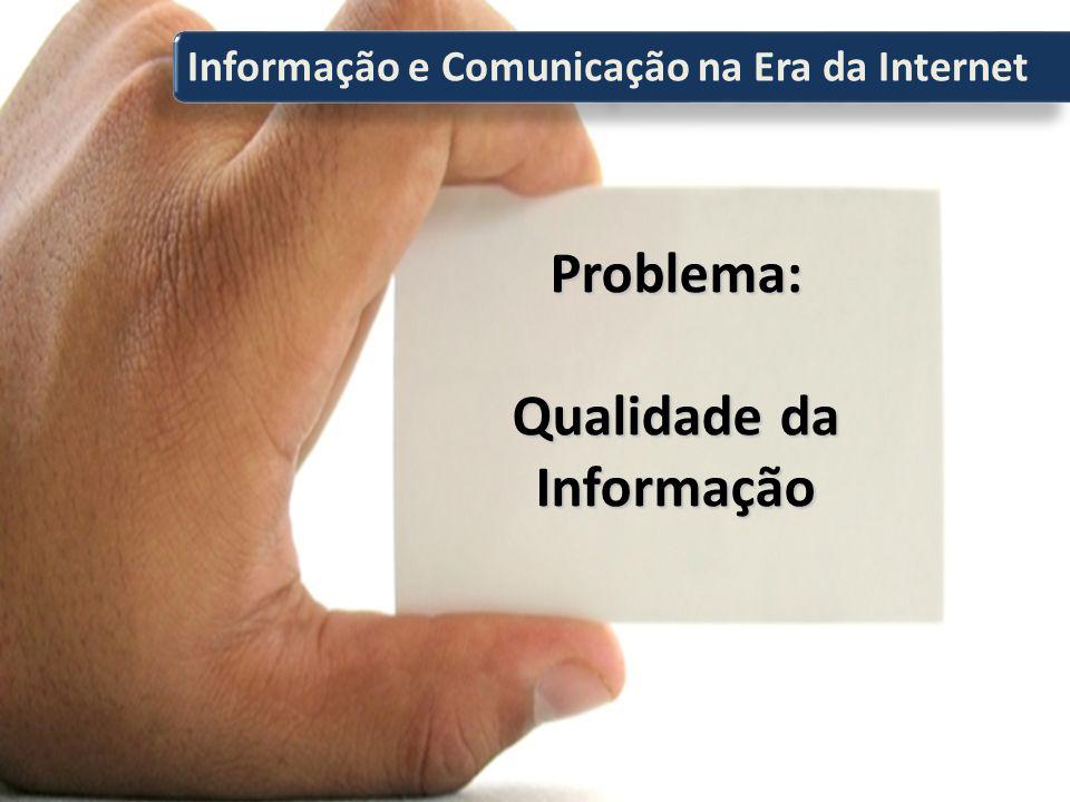 Problema: Qualidade da Informação Informação e Comunicação na Era da Internet