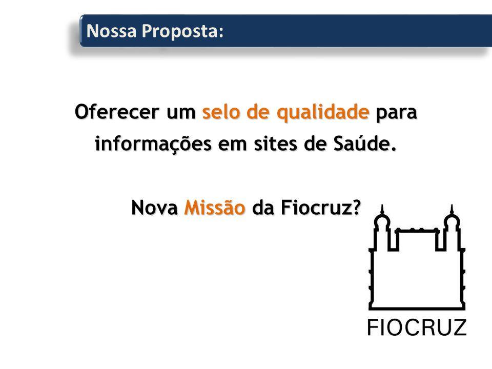 Nossa Proposta: Oferecer um selo de qualidade para informações em sites de Saúde.