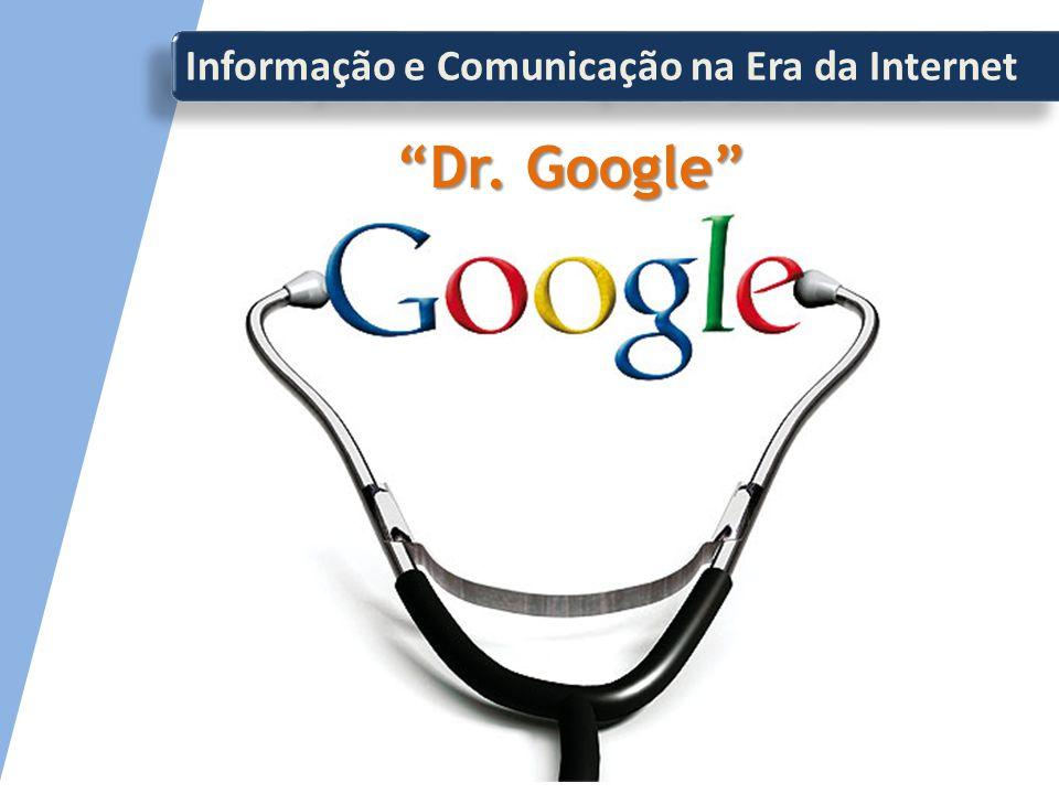 Informação e Comunicação na Era da Internet Dr. Google