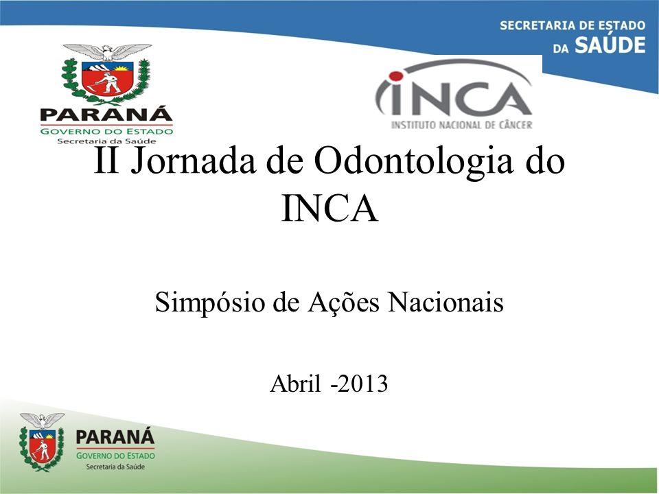 II Jornada de Odontologia do INCA Simpósio de Ações Nacionais Abril -2013
