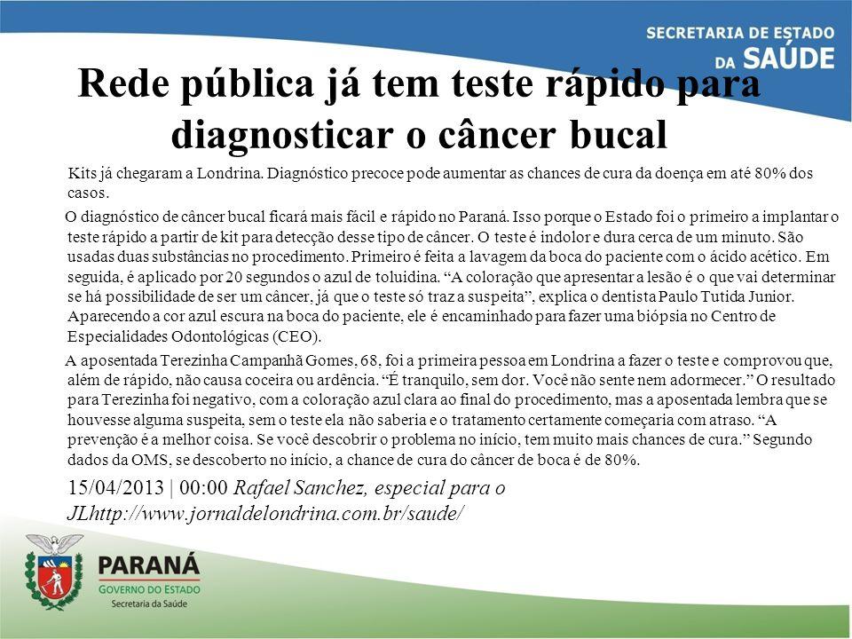 Rede pública já tem teste rápido para diagnosticar o câncer bucal Kits já chegaram a Londrina. Diagnóstico precoce pode aumentar as chances de cura da