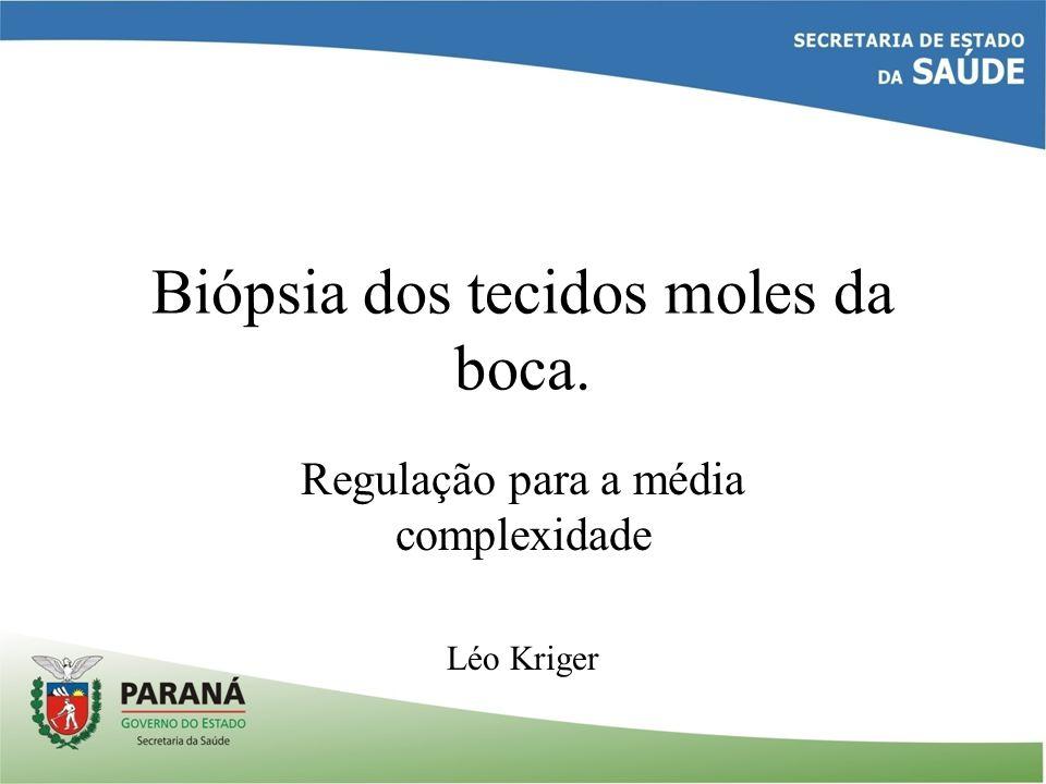 Biópsia dos tecidos moles da boca. Regulação para a média complexidade Léo Kriger
