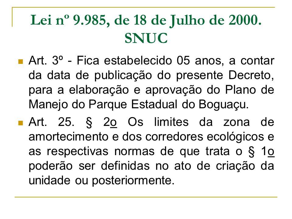 Lei nº 9.985, de 18 de Julho de 2000. SNUC Art. 3º - Fica estabelecido 05 anos, a contar da data de publicação do presente Decreto, para a elaboração