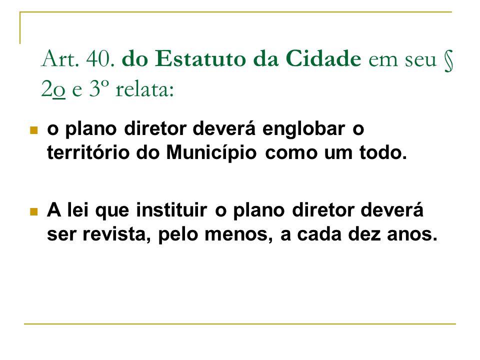 Art. 40. do Estatuto da Cidade em seu § 2o e 3º relata: o plano diretor deverá englobar o território do Município como um todo. A lei que instituir o