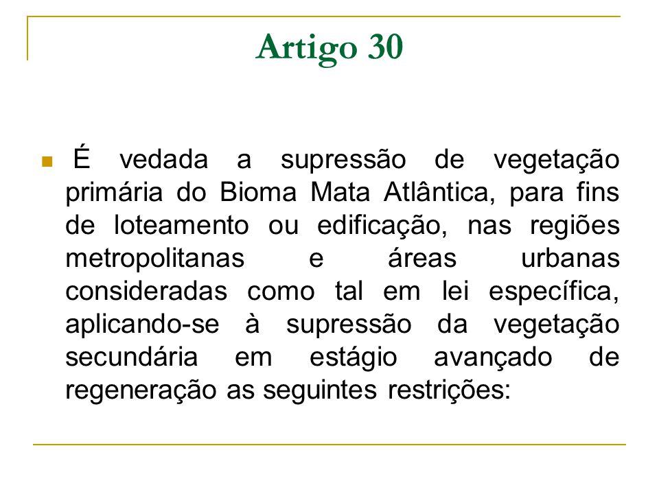 Artigo 30 É vedada a supressão de vegetação primária do Bioma Mata Atlântica, para fins de loteamento ou edificação, nas regiões metropolitanas e área