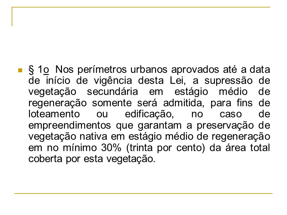 § 1o Nos perímetros urbanos aprovados até a data de início de vigência desta Lei, a supressão de vegetação secundária em estágio médio de regeneração