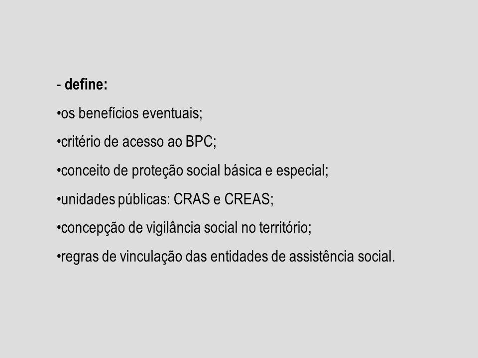 3) Aperfeiçoamento do critério de acesso ao BPC: - amplia a definição de família para efeitos de concessão do BPC; - muda-se o foco da seleção dos beneficiários, que deve ser direcionado às famílias mais vulnerabilizadas; - facilita a operacionalização do BPC ao explicitar suas diferenças com o grupo familiar utilizado para fins de acesso aos benefícios previdenciários.