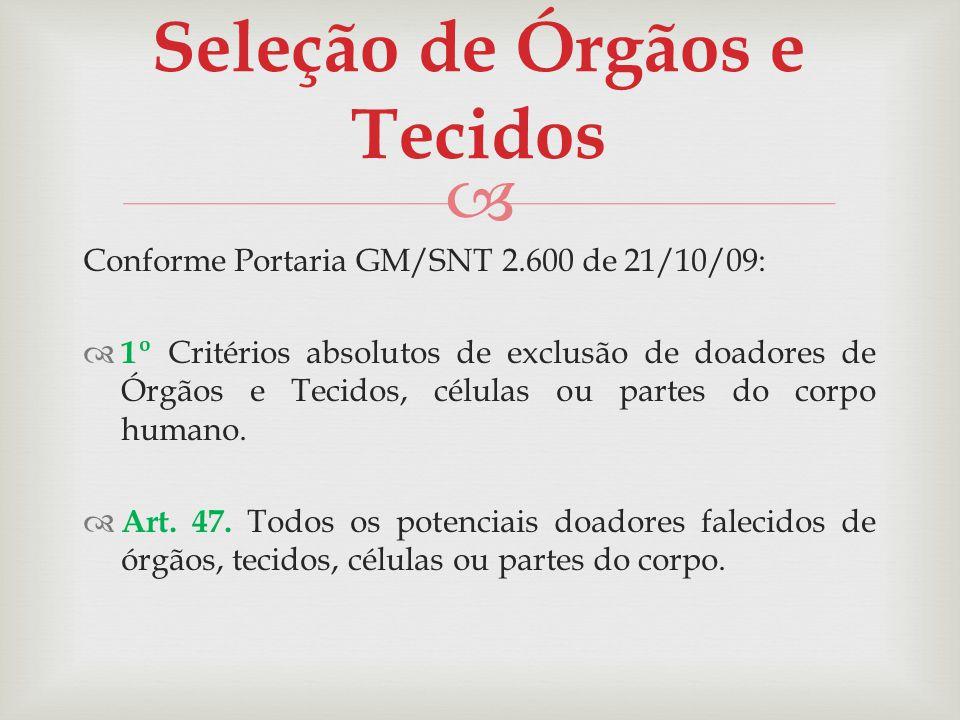 Conforme Portaria GM/SNT 2.600 de 21/10/09: 1º Critérios absolutos de exclusão de doadores de Órgãos e Tecidos, células ou partes do corpo humano. Art