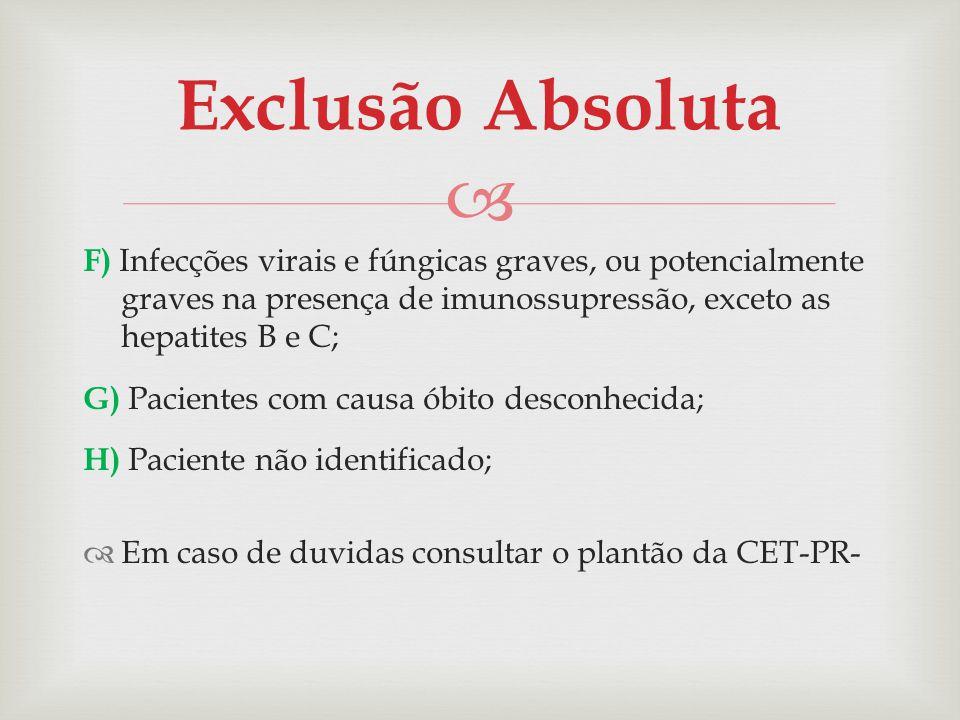 F) Infecções virais e fúngicas graves, ou potencialmente graves na presença de imunossupressão, exceto as hepatites B e C; G) Pacientes com causa óbit