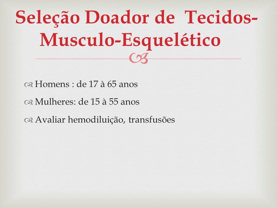 Homens : de 17 à 65 anos Mulheres: de 15 à 55 anos Avaliar hemodiluição, transfusões Seleção Doador de Tecidos- Musculo-Esquelético