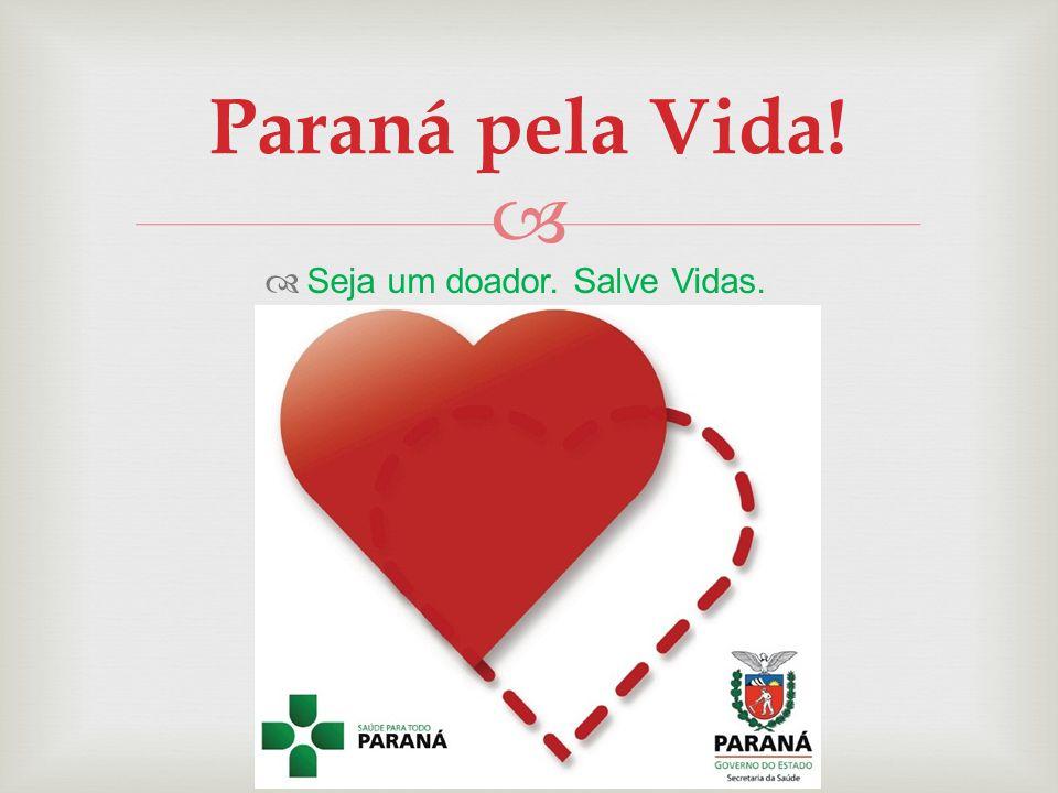 Seja um doador. Salve Vidas. Paraná pela Vida!