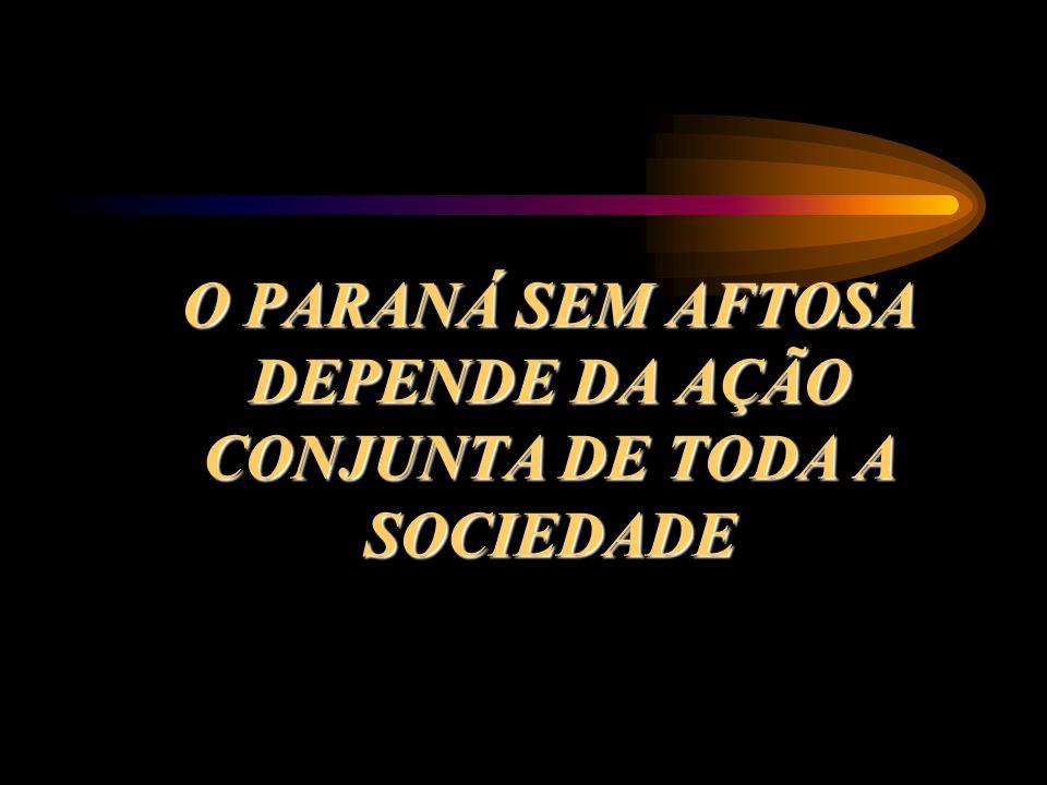 O PARANÁ SEM AFTOSA DEPENDE DA AÇÃO CONJUNTA DE TODA A SOCIEDADE
