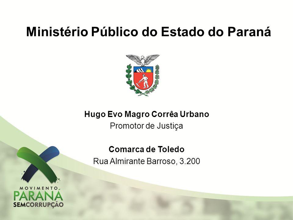 Ministério Público do Estado do Paraná Hugo Evo Magro Corrêa Urbano Promotor de Justiça Comarca de Toledo Rua Almirante Barroso, 3.200