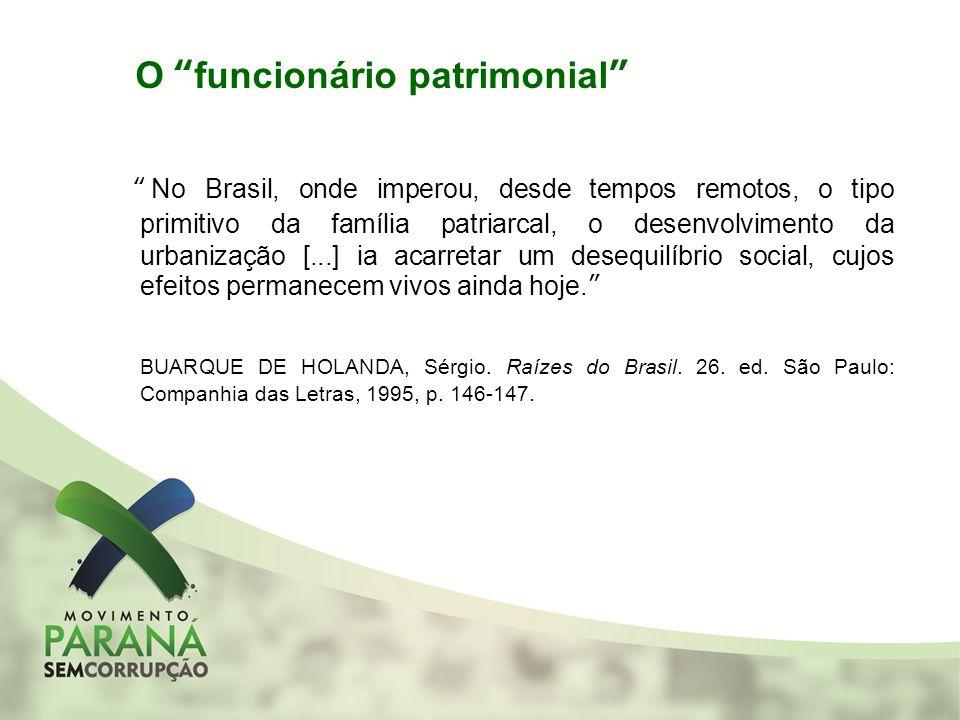 O funcionário patrimonial No Brasil, onde imperou, desde tempos remotos, o tipo primitivo da família patriarcal, o desenvolvimento da urbanização [...