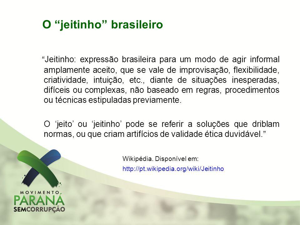 O jeitinho brasileiro Jeitinho: expressão brasileira para um modo de agir informal amplamente aceito, que se vale de improvisação, flexibilidade, cria