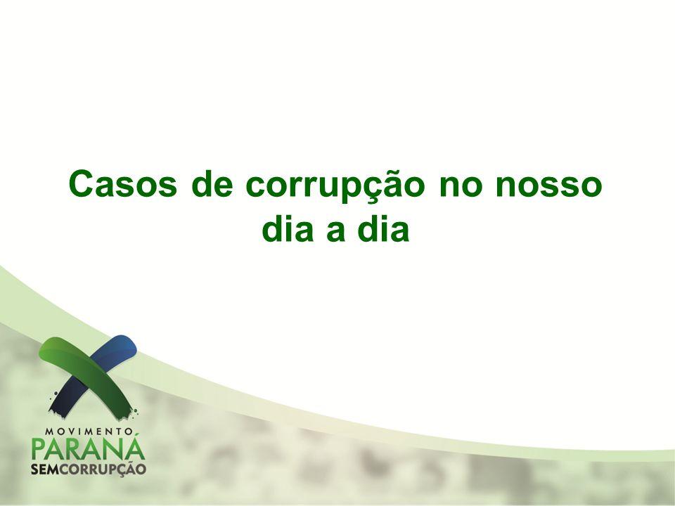 Casos de corrupção no nosso dia a dia