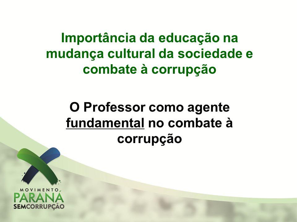 Importância da educação na mudança cultural da sociedade e combate à corrupção O Professor como agente fundamental no combate à corrupção